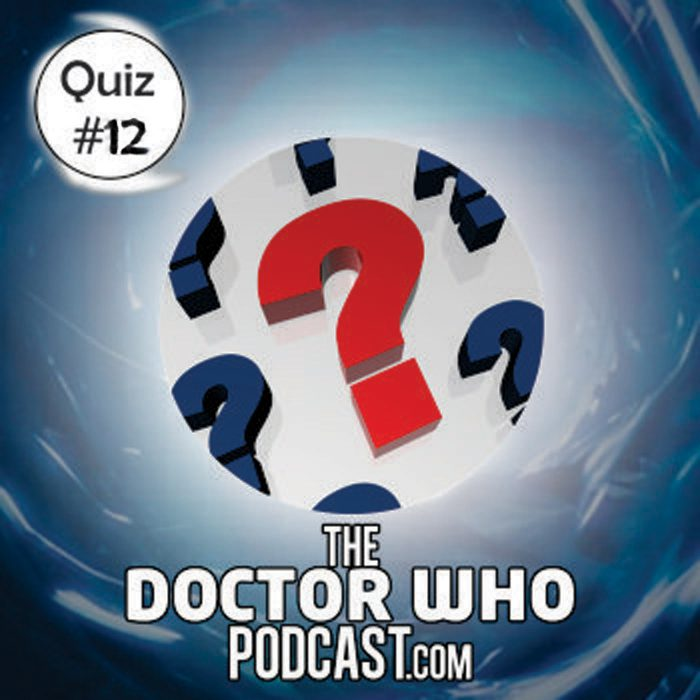 The Doctor Who Podcast: Quiz 12