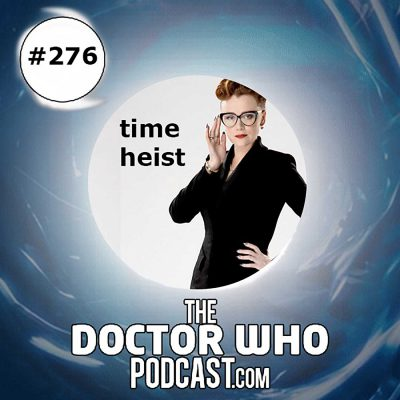 The Doctor Who Podcast Episode #276: Review of Time Heist