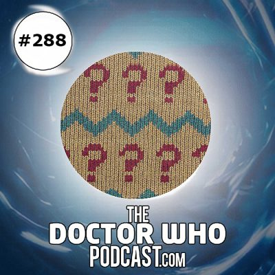 The Doctor Who Podcast Episode #288: Listener Questions