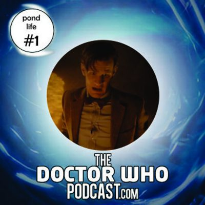 The Doctor Who Podcast: Pond Life Episode 1