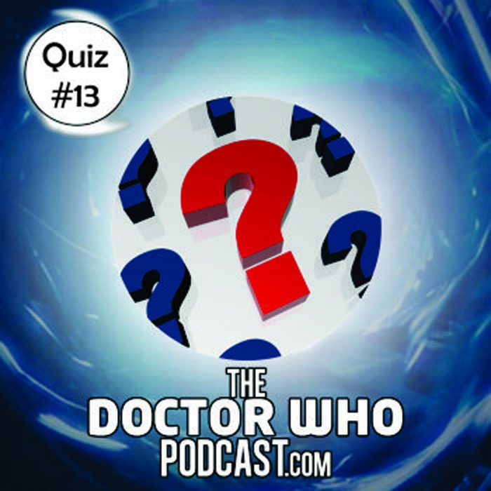 The Doctor Who Podcast: Quiz 13
