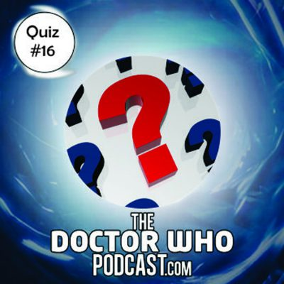 The Doctor Who Podcast: Quiz 16