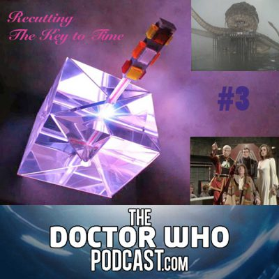 The Doctor Who Podcast: Re-Cutting The Key To Time 3 – The Power of Kroll and The Armageddon Factor