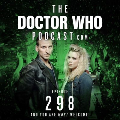 The Doctor Who Podcast Episode #298 – Eccleston Everywhere! Battle Scars, Home Truths and Nine Lives Part 3