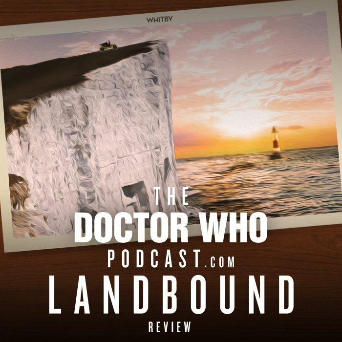 The Doctor Who Podcast Special #10 – Review of Landbound