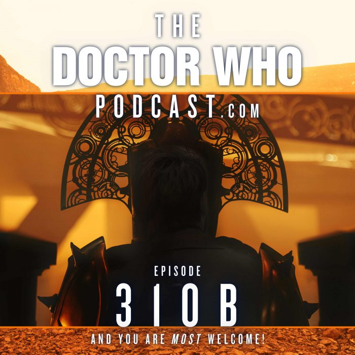 The Doctor Who Podcast Episode #310B – More Timeless Children!
