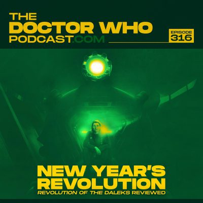 The Doctor Who Podcast Episode #316 – Review of Revolution of the Daleks