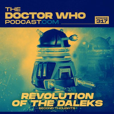 The Doctor Who Podcast Episode #317 – Review of Revolution of the Daleks – Part 2