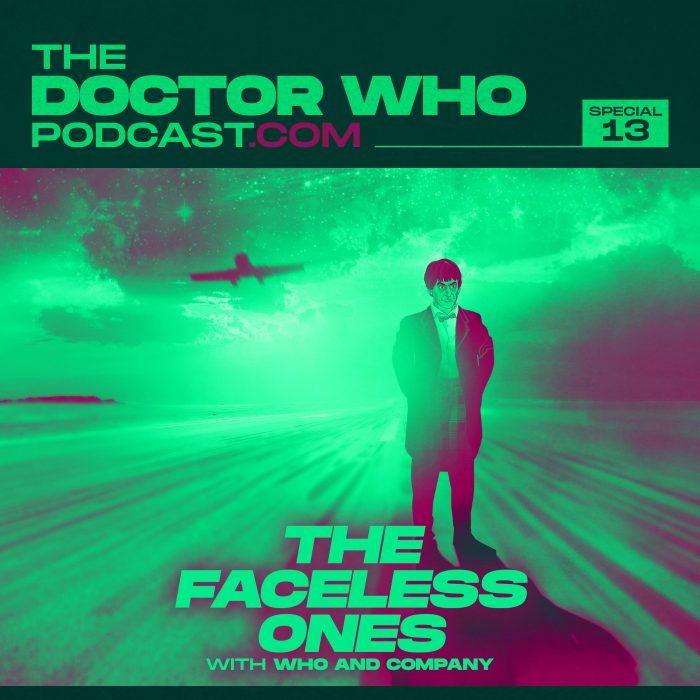 The Doctor Who Podcast Special #13 – The Faceless Ones with Who & Company