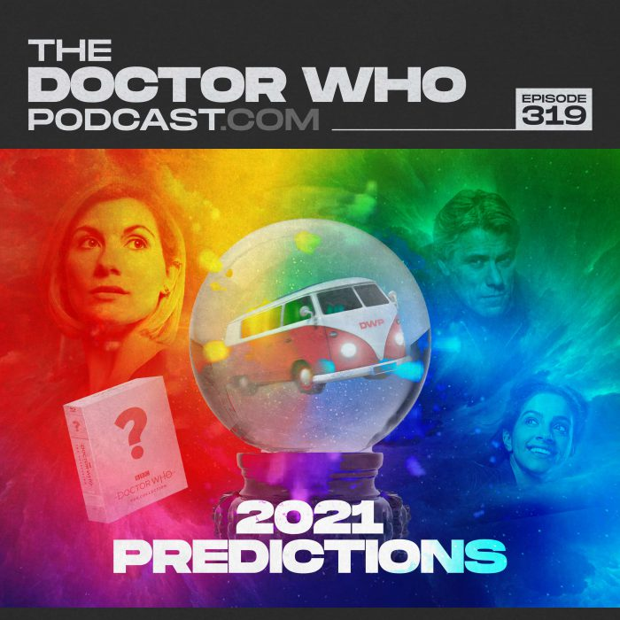 The Doctor Who Podcast Episode #319 – 2021 Predictions
