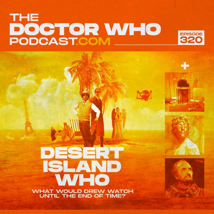 The Doctor Who Podcast Episode #320 – Desert Island Drew!