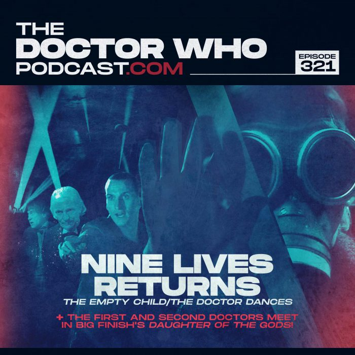 The Doctor Who Podcast Episode #321 – Nine Lives, Daughter of the Gods and singing sci-fi celebs!