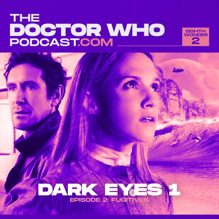 The Doctor Who Podcast Eighth Wonder 2 – Fugitives