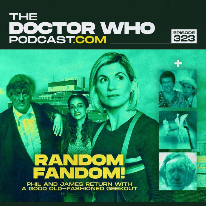 The Doctor Who Podcast Episode #323 – Random Fandom!